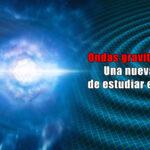 Ondas gravitacionales y Un viaje por la Vía Láctea 1×09